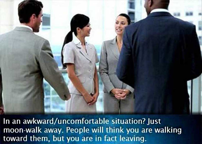 35 Funny Pics ~ great advice in an awkward, uncomfortable situation, moonwalk