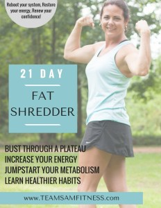Learn healthier habits you and your entire family can benefit from. 21 Day Fat Shredder program.