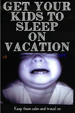 Get your kids to sleep on vacation