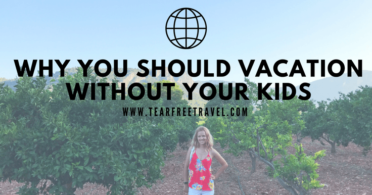 Going Kid Free: Why you should take an adult only vacation without kids