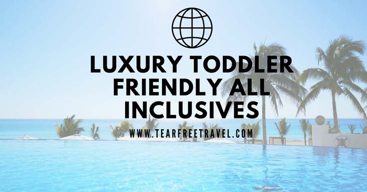 Luxury Toddler Friendly All Inclusive Holidays