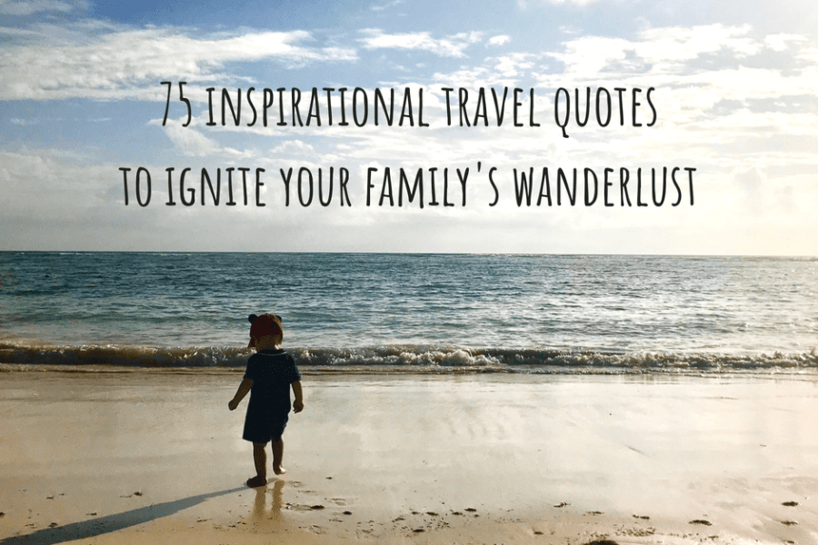 75+ Inspirational Travel with Family Quotes to Ignite your Family's Wanderlust