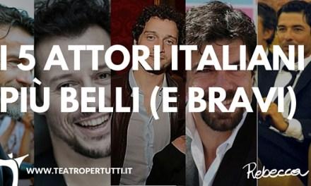 I cinque attori italiani più belli (e bravi)