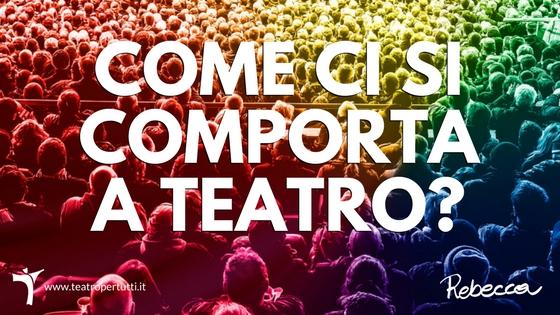 Come ci si comporta a teatro? 5 suggerimenti per diventare uno spettatore perfetto!
