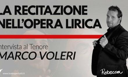 La recitazione nell'Opera Lirica – Intervista al tenore Marco Voleri