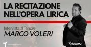 La recitazione nell'Opera Lirica - Intervista al tenore Marco Voleri