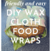 Environmentally-friendly and easy DIY wax cloth food wrap; FB size; title with image of wrap with unicorns in a forest, being used to wrap a bagel