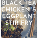 Black tea chicken and eggplant stir fry, with rice; use of tea as a marinade: The tea recipes #3