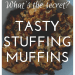 Delicious secret ingredient stuffing - use it to stuff a turkey, chicken or goose, or make these easy-to-serve muffins; bowl of stuffing muffins