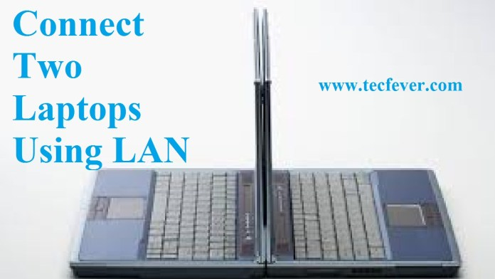 Connect Two Laptops Using LAN Cable