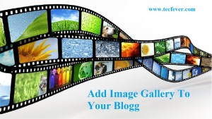 Its Easy To Add Image Gallery To Your Blogg