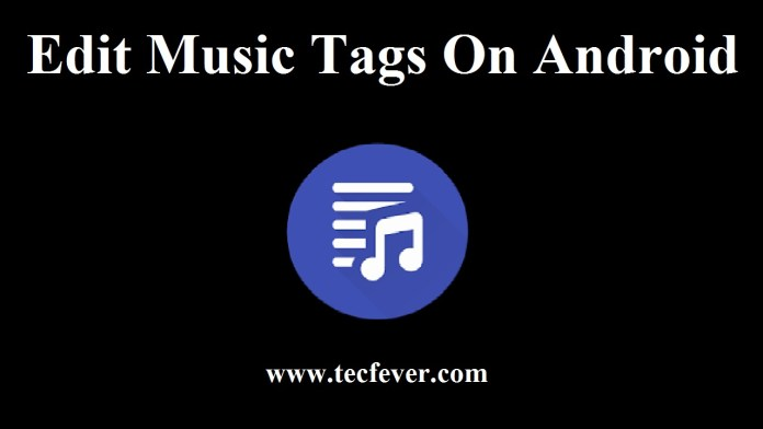 Edit Music Tags On Android