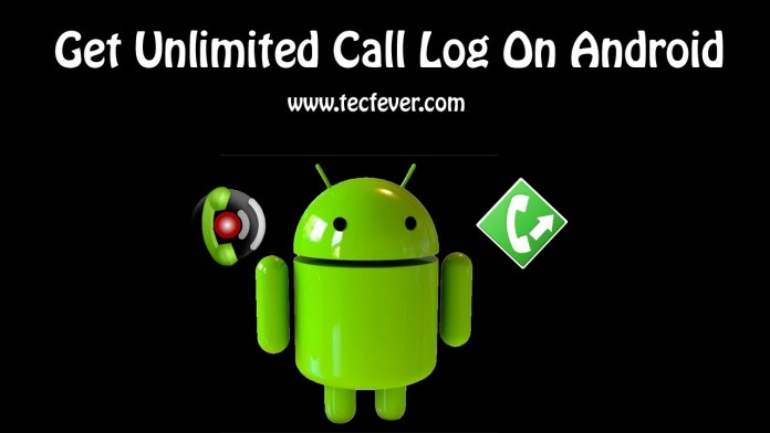Get Unlimited Call Log On Android