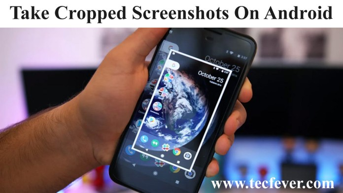Take Cropped Screenshots On Android