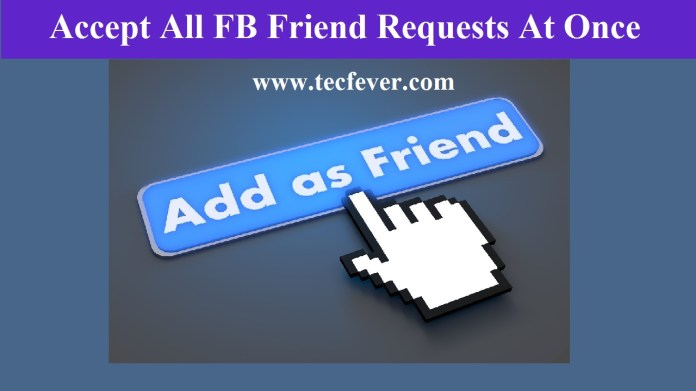 You Can Accept All FB Friend Requests At Once
