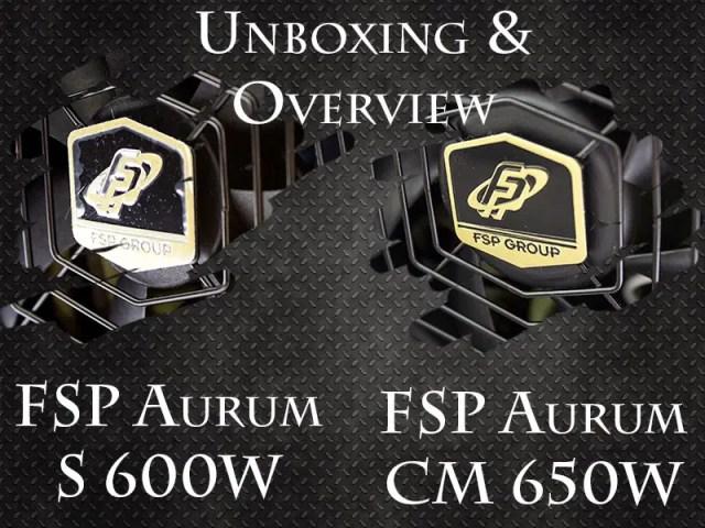 Unboxing & Overview: FSP Aurum 600W and Aurum CM 650W 65