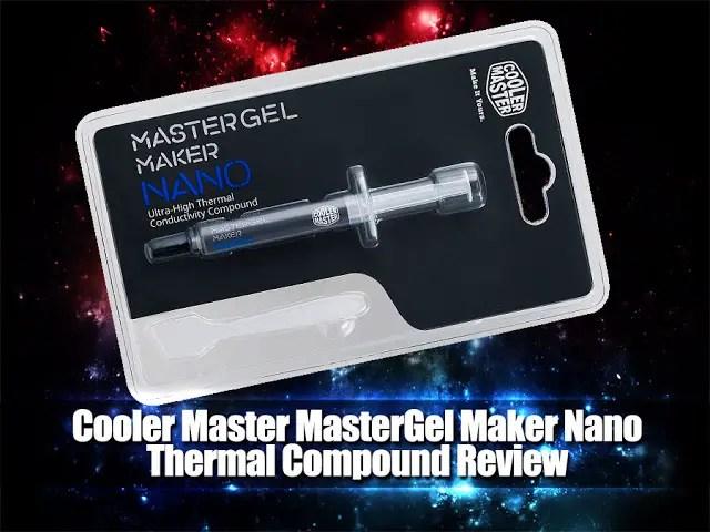 Unboxing & Review: Cooler Master MasterGel Maker Nano 1