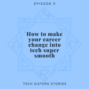 Episode 5 How to make your career change into tech super smooth