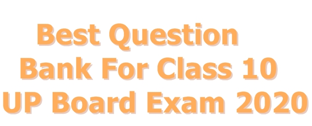 Best Question Bank For Class 10 UP Board Exam 2020