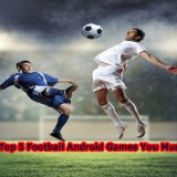 Top 5 Football Android Games You Must Play