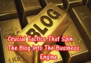 Crucial Tactics That Spin The Blog Into The Business Engine