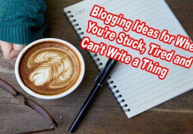 Blogging Ideas For When You're Stuck, Tired And Can't Write A Thing