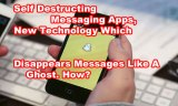 Self Destructing Messaging Apps, Disappears Messages Like A Ghost?
