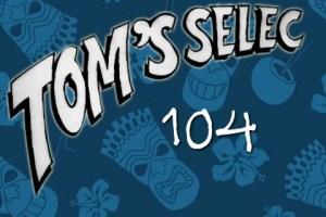 Tom's Selec - 104