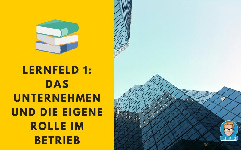 Lernfeld 1 Das Unternehmen und die eigene Rolle im Betrieb / Lehrplan / IHK / KMK / IT-Berufe / Fachinformatiker