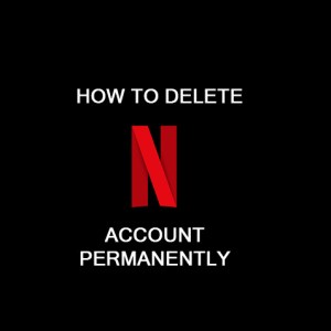 How to delete netflix account permanently
