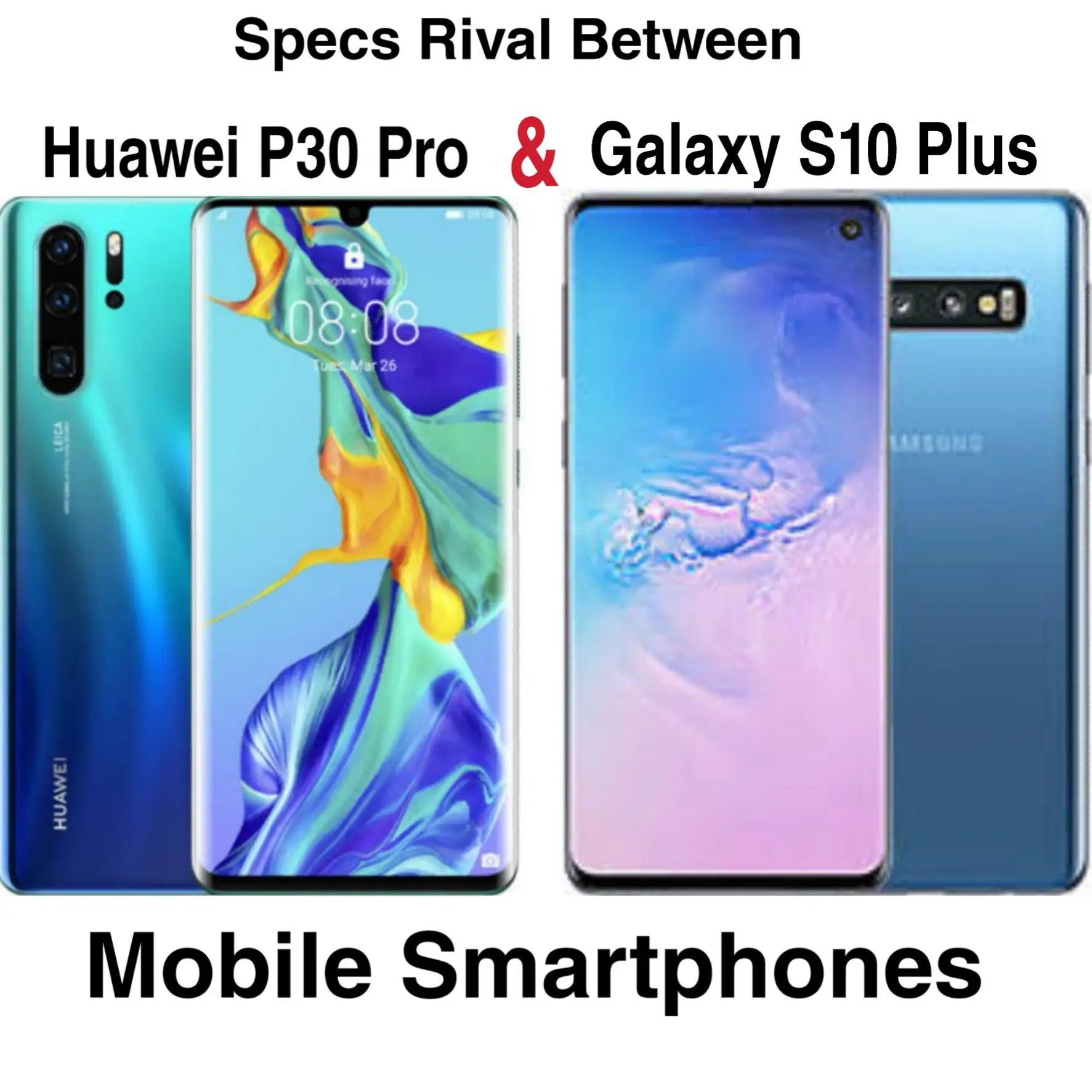 Should You Buy Galaxy S10 Plus Or Huawei P30 Pro Smartphone? - Find Out • Gadget Techs & Game Reviews