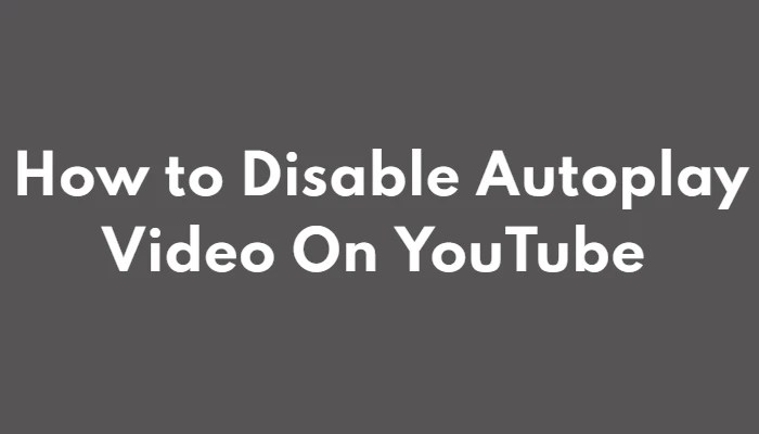 How to Disable Autoplay Video On YouTube