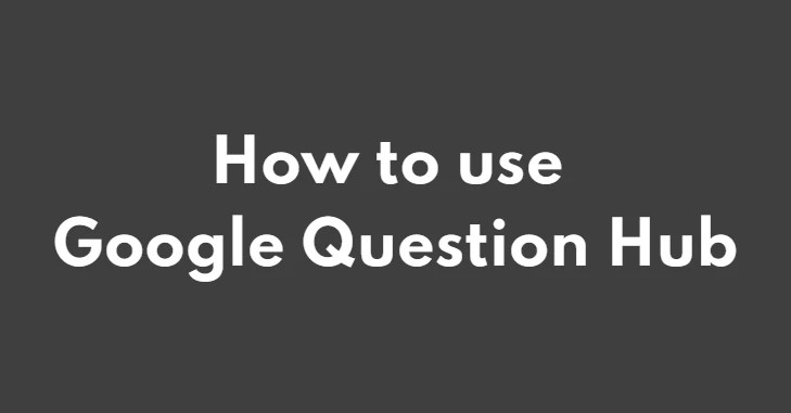 How To use Google Question Hub?
