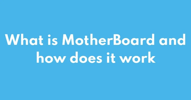 What is MotherBoard and how does it work?