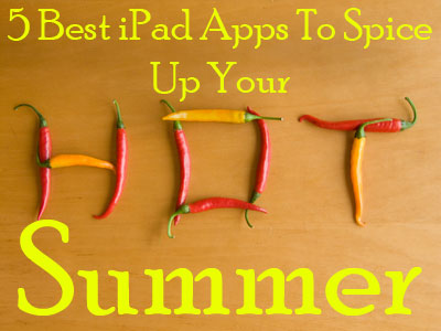 5 Best iPad Apps To Spice Up Your Hot Summer