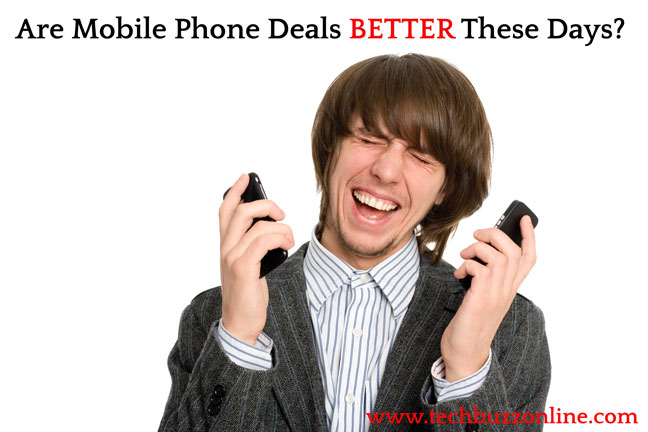 Are Mobile Phone Deals Better These Days?