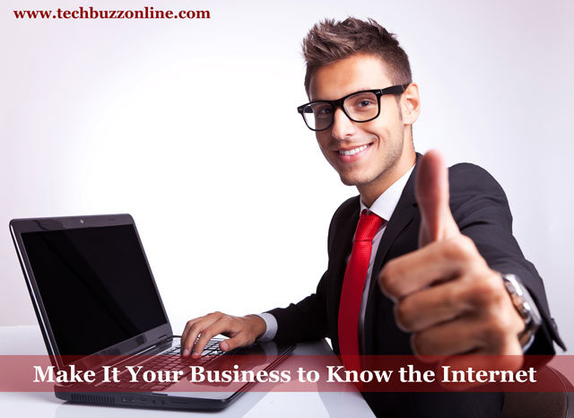 Make It Your Business To Know The Internet