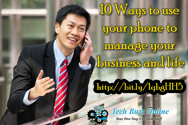 10 Ways to use your phone to manage your business and life