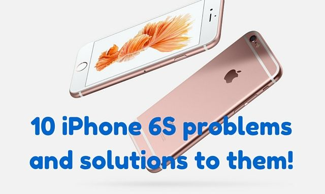 10 iPhone 6s Problems and how to fix them?