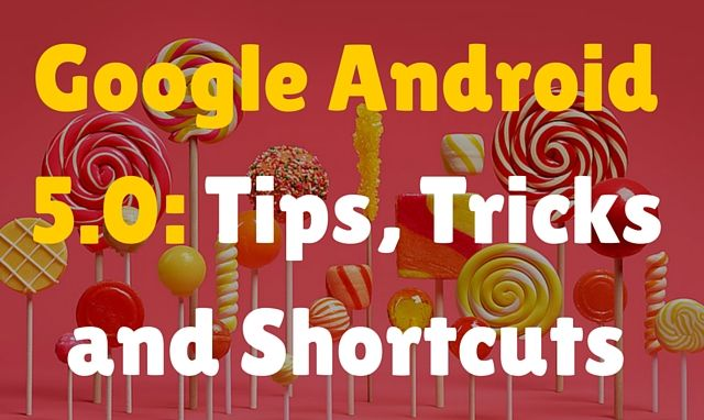 15 Tips, Tricks and Shortcuts for your Android Lollipop