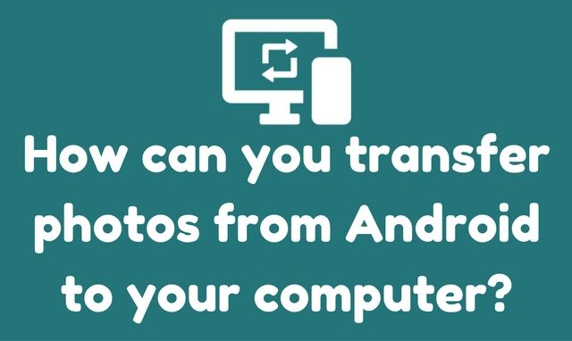 How to Transfer Photos from Android to Computer?