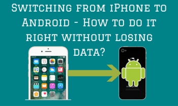 How to switch from iPhone to Android without losing data?