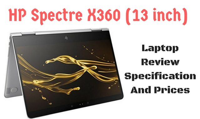 HP Spectre X360 (13 inch) Laptop Review