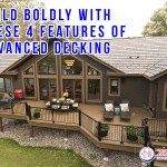 Build Boldly With These 4 Features Of Advanced Decking