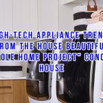 "High-Tech Appliance Trends From The House Beautiful ""Whole Home Project"" Concept House"
