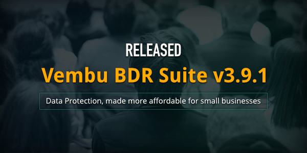 Vembu BDR Suite v3.9.1 Released with Standard Edition - Suits for your Small Business