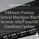 VMware Fusion Virtual Machine Black Screen After macOS Catalina