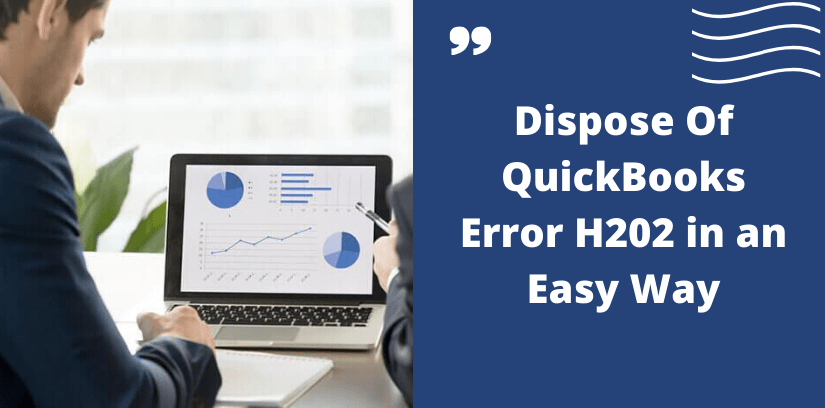 Dispose Of QuickBooks Error H202 in an Easy Way