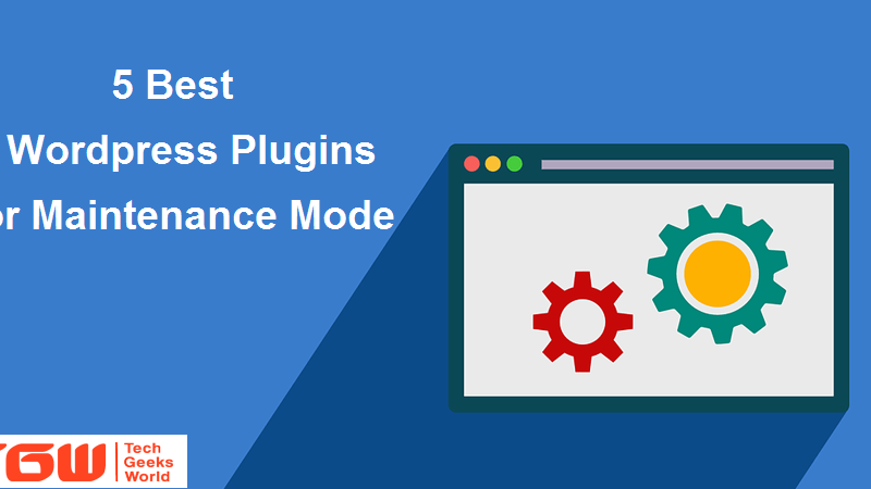 Know about the 5 Best WordPress Plugins for Maintenance Mode