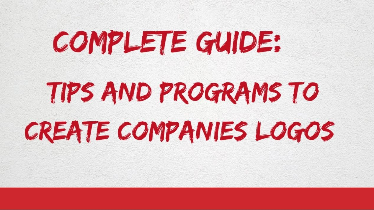 Complete Guide: Tips and Programs to Create Companies Logos